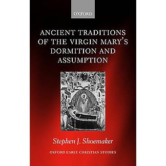 The Ancient Traditions of the Virgin Marys Dormition and Assumption by Shoemaker & Stephen J.