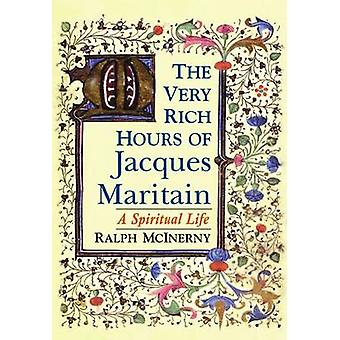 Very Rich Hours of Jacques Maritain The A Spiritual Life by McInerny & Ralph