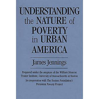 Understanding the Nature of Poverty in Urban America by Jennings & James