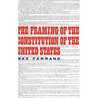 The Framing of the Constitution of the United States by Farrand & Max