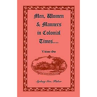 Men Women  Manners in Colonial Times Volume 1 by Fisher & Sydney Geo