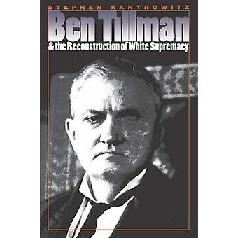 Ben Tillman and the Reconstruction of White Supremacy by Kantrowitz & Stephen