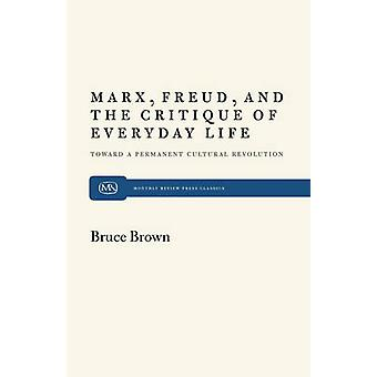 Marx Freud and the Critique of Everyday Life Toward a Permanent Cultural Revolution by Brown & Bruce