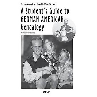 A Students Guide to German American Genealogy by Robl & Gregory