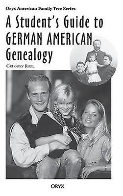 A Students Guide to Gerhomme American Genealogy by Robl & Gregory