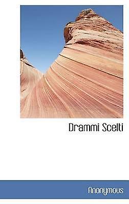 Drammi Scelti by Anonymous & .