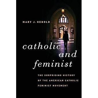 Katolske og feministiske overraskende historien om den amerikanske katolske feministiske bevegelsen av Henold & Mary Joanne