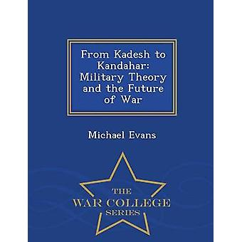 From Kadesh to Kandahar Military Theory and the Future of War  War College Series by Evans & Michael