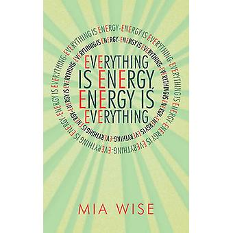 Everything Is Energy Energy Is Everything by Wise & Mia