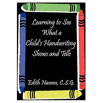 Learning to See What a Childs Handwriting Shows and Tells by Namm & Edith