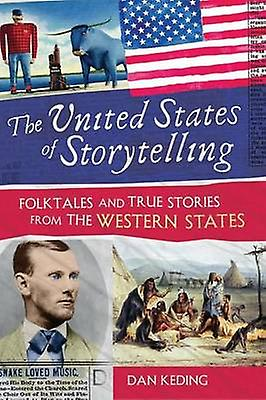 The United States of Storytelling Folktales and True Stories from the Western States by Keding & Dan