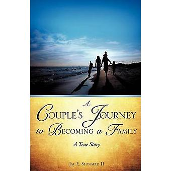 A Couples Journey to Becoming a Family by Slonaker II & Jay E.