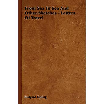 From Sea To Sea And Other Sketches  Letters Of Travel by Kipling & Rudyard