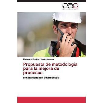 Propuesta de metodologa para la mejora de procesos by Valds Lesmes Mirta de la Caridad