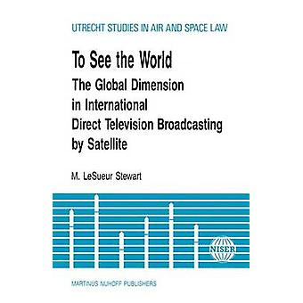 To See The World Global Dimension In Intl Direct TV Broadcasting by Lesueur Stewart & M.