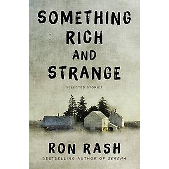 Something Rich and Strange - Selected Stories by Ron Rash - 9780062349