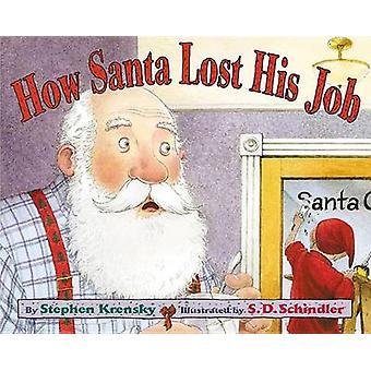 How Santa Lost His Job by S D Schindler - Stephen Krensky - 978068983