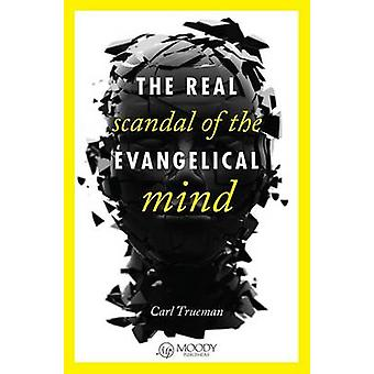 The Real Scandal of the Evangelical Mind by Carl R Trueman - 97808024