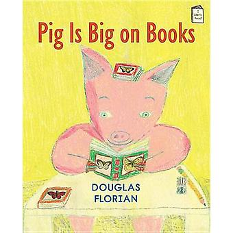 Pig Is Big on Books by Douglas Florian - 9780823433933 Book