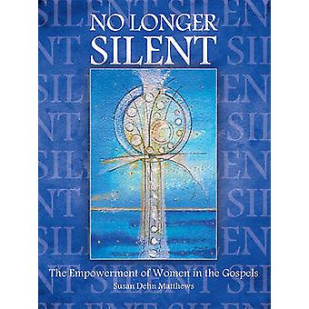 No Longer Silent - The Empowerment of Women in the Gospels by Susan D