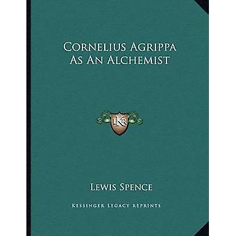 Cornelius Agrippa as an Alchemist by Lewis Spence - 9781163056851 Book