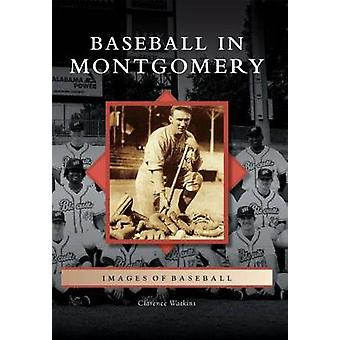 Baseball in Montgomery by Clarence Watkins - 9781467124836 Book