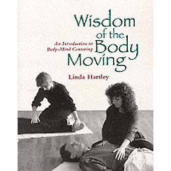 The Wisdom of the Body Moving by Linda Hartley - 9781556431746 Book