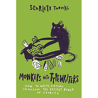 Monkeys with Typewriters - How to Write Fiction and Unlock the Secret