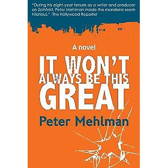 It Wont Always be This Great by Peter Mehlman - 9781610881357 Book