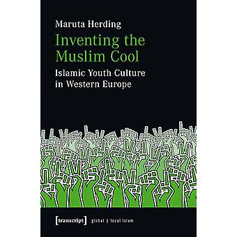 Inventing the Muslim Cool - Islamic Youth Culture in Western Europe by