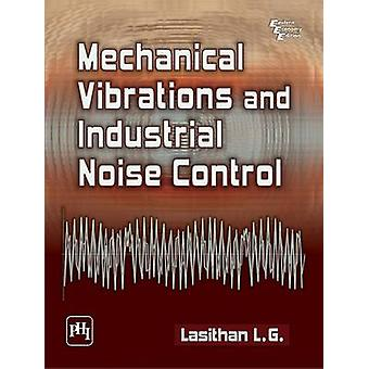 Mechanical Vibrations and Industrial Noise Control by L. G. Lasithan