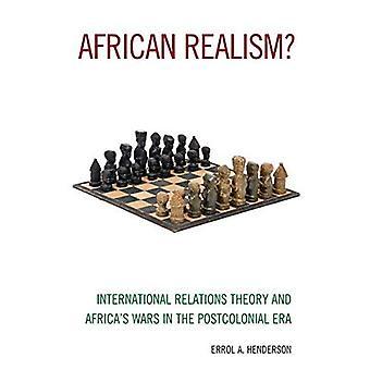 Réalisme africain?: théorie des Relations internationales et guerres de l'Afrique à l'ère postcoloniale