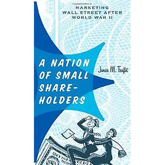 A Nation of Small Shareholders - Marketing Wall Street After World War