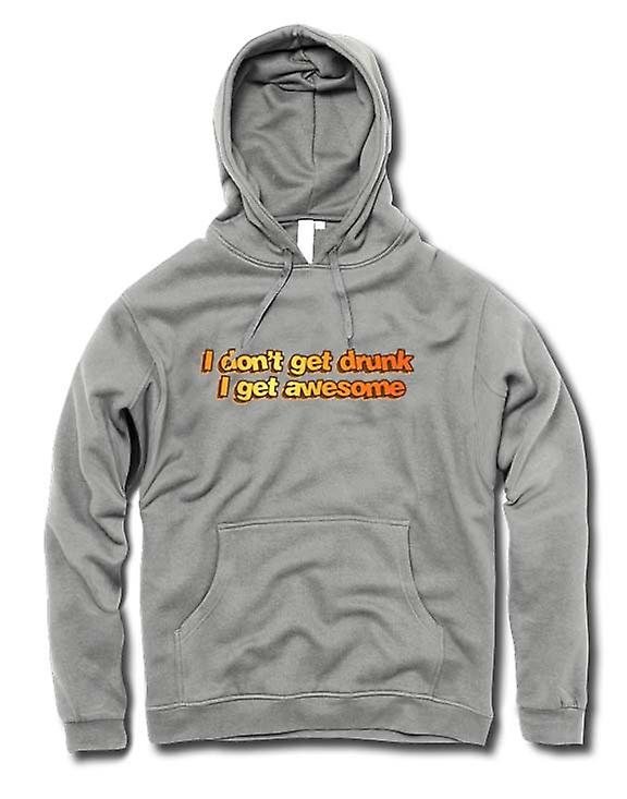Mens Hoodie - I Do not Get Drunk I Get impressionnant - Drôle