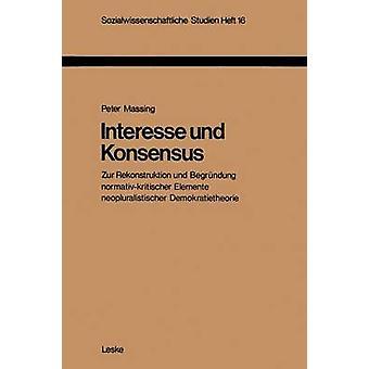 Interesse und Konsensus Zur Rekonstruktion und Begrndung normativkritischer Elemente neopluralistischer Demokratietheorie por Massing & Peter