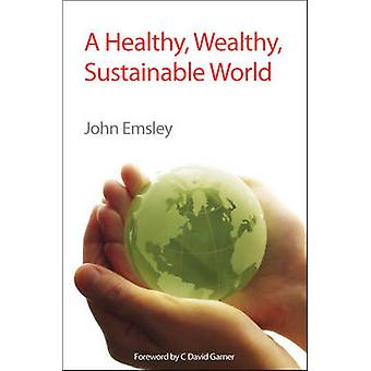 A Healthy Wealthy Sustainable World RSC by Emsley & John