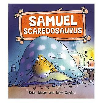Samuel Scaredosaurus by Brian Moses - Mike Gordon - 9780750280860 Book