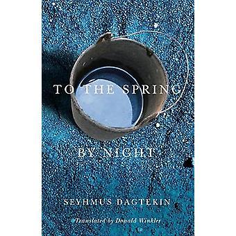 To the Spring - by Night by Seyhmus Dagtekin - Donald Winkler - 97807