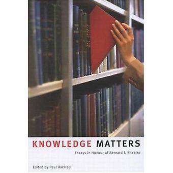 Knowledge Matters - Essays in Honour of Bernard J. Shapiro (annotated