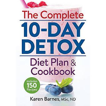 The Complete 10-Day Detox Diet Plan and Cookbook - Includes 150 Recipe