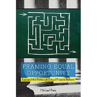 Framing Equal Opportunity - Law and the Politics of School Finance Ref