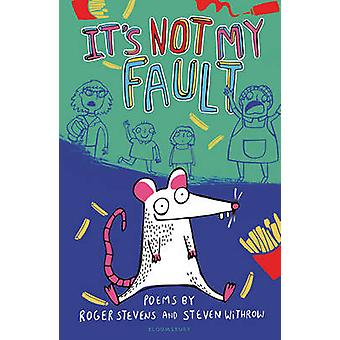 It's Not My Fault! by Roger Stevens - Steven Withrow - 9781472919960