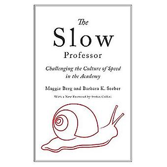The Slow Professor - Challenging the Culture of Speed in the Academy b