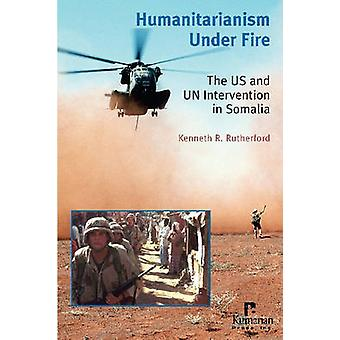 Humanitarianism Under Fire - The US and UN Intervention in Somalia by