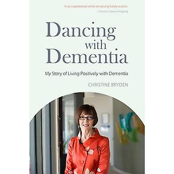 Dancing with Dementia - My Story of Living Positively with Dementia by