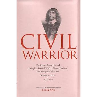 Civil Warrior - The Extraordinary Life and Complete Poetical Works of