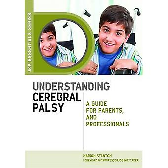 Understanding Cerebral Palsy - A Guide for Parents and Professionals b