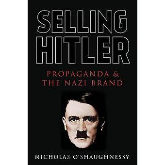 Säljande Hitler - Propaganda och varumärket nazistiska av Nicholas Jackson OS