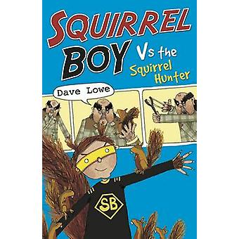 Squirrel Boy vs. the Squirrel Hunter by Dave Lowe - James Cate - 9781