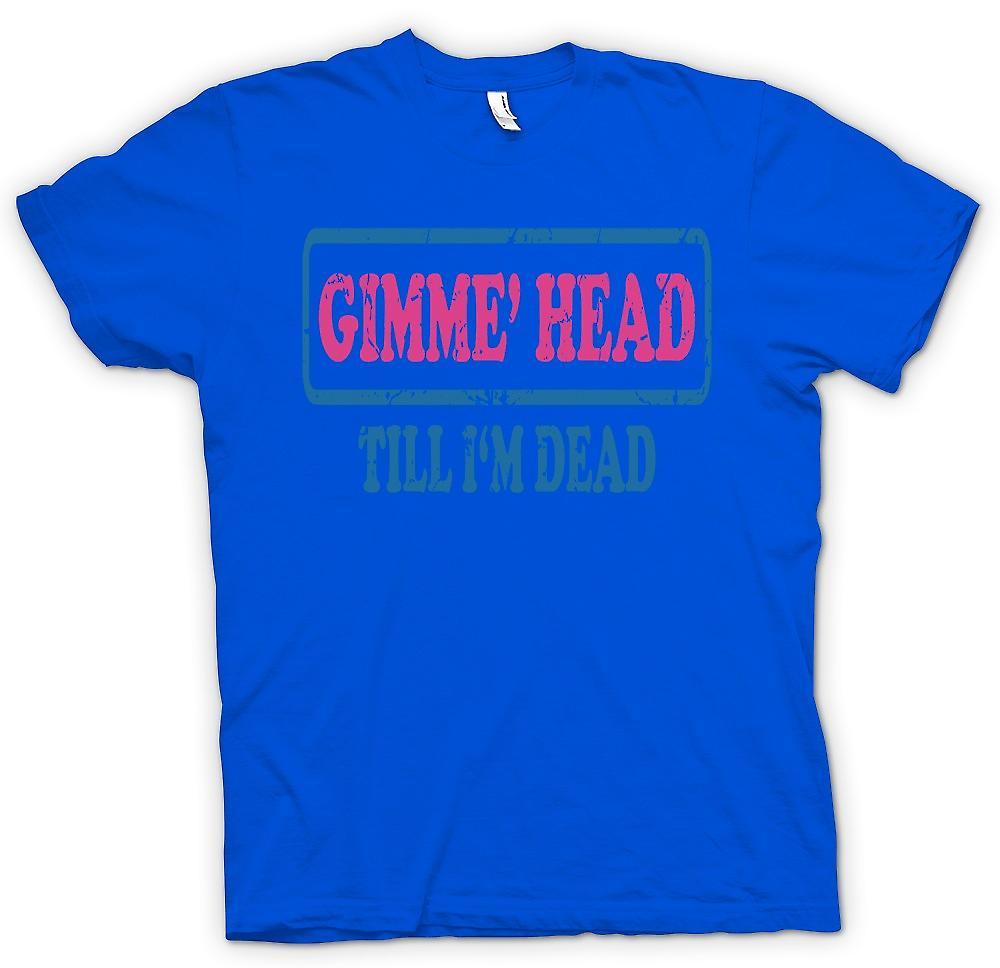 Mens t-shirt - Gimme testa fino a Im Dead - Funny